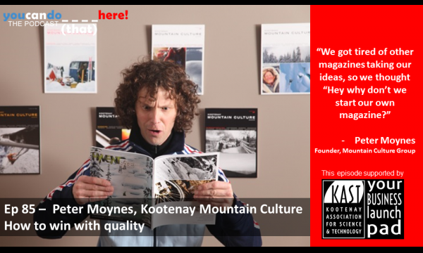 Episode 85 – Peter Moynes, Founder of Kootenay Mountain Culture